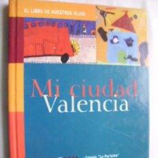 Libros de segunda mano: MI CIUDAD, VALENCIA. EL LIBRO DE NUESTROS HIJOS. COLEGIO LA PURISIMA. 2000. Lote 41270384