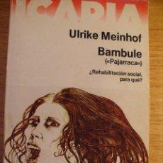 Libros de segunda mano: ULRIKE MEINHOF - BAMBULE (PAJARRACA) ¿REHABILITACIÓN SOCIAL PARA QUÉ?. Lote 42390405