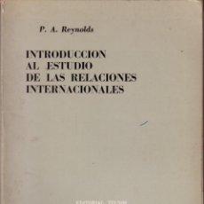 Libros de segunda mano: INTRODUCCIÓN AL ESTUDIO DE LAS RELACIONES INTERNACIONALES. P A REYNOLDS.. Lote 42025250