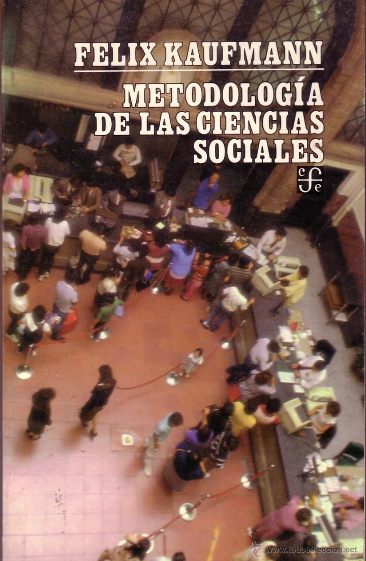 METODOLOGÍA DE LAS CIENCIAS SOCIALES. FELIX KAUFMANN. (Libros de Segunda Mano - Pensamiento - Sociología)