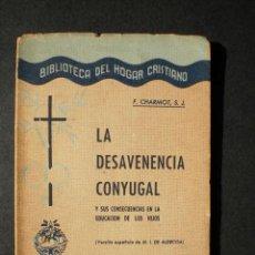 Libros de segunda mano: F. CHARMOT, S.J.: LA DESAVENENCIA CONYUGAL, ED. PAX, 1942. Lote 42163790