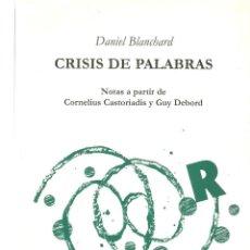 Libros de segunda mano: CRISIS DE PALABRAS. NOTAS A PARTIR DE CORNELIUS CASTORIADIS Y GUY DEBORD. DANIEL BLANCHARD.. Lote 42191886
