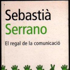 Libros de segunda mano: EL REGAL DE LA COMUNICACIO - SEBASTIA SERRANO - EN CATALAN - FIRMA Y DEDICATORIA DEL AUTOR *. Lote 42197979