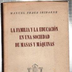 Libros de segunda mano: LA FAMILIA Y LA EDUCACIÓN EN UNA SOCIEDAD DE MASAS Y MÁQUINAS. MANUEL FRAGA IRIBARNE. . Lote 42259926