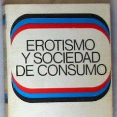 Libros de segunda mano: EROTISMO Y SOCIEDAD DE CONSUMO - ENRIQUE SALGADO - EDICIONES 29 1971 - VER DESCRIPCIÓN E INDICE. Lote 42610149