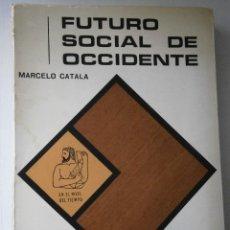 Libros de segunda mano: FUTURO SOCIAL DE OCCIDENTE CATALA MARCELO INSTITUTO DE ESTUDIOS POLITICOS 1966. Lote 42623733