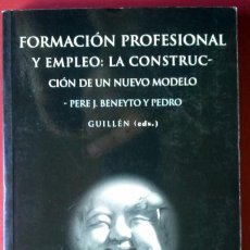 Libros de segunda mano - PERE J. BENEYTO Y PEDRO GUILLÉN . FORMACIÓN PROFESIONAL Y EMPLEO: LA CONSTRUCCIÓN DE UN NUEVO MODELO - 42717704