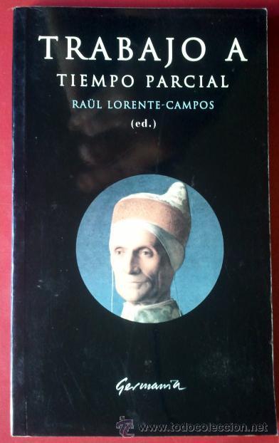RAÜL LORENTE-CAMPOS (ED.) . TRABAJO A TIEMPO PARCIAL (Libros de Segunda Mano - Pensamiento - Sociología)