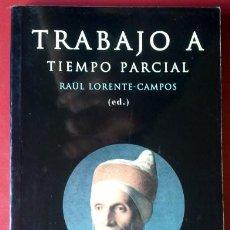 Libros de segunda mano: RAÜL LORENTE-CAMPOS (ED.) . TRABAJO A TIEMPO PARCIAL. Lote 42717864