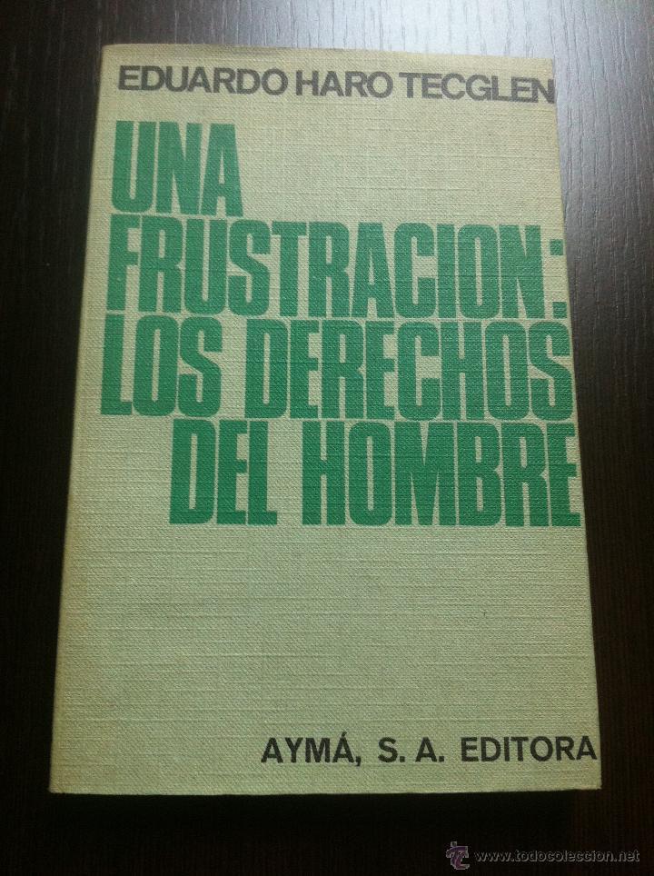 UNA FRUSTRACIÓN: LOS DERECHOS DEL HOMBRE - EDUARDO HARO - TECGLEN - AYMÁ EDITORIAL - BARCELONA -1969 (Libros de Segunda Mano - Pensamiento - Sociología)