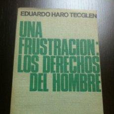 Libros de segunda mano: UNA FRUSTRACIÓN: LOS DERECHOS DEL HOMBRE - EDUARDO HARO - TECGLEN - AYMÁ EDITORIAL - BARCELONA -1969. Lote 43041932