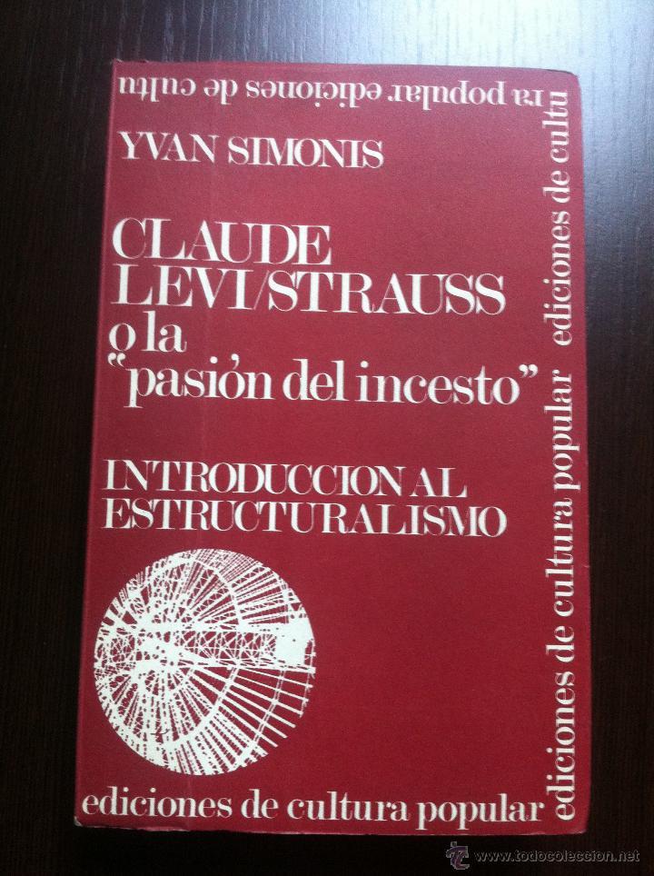 CLAUDE LEVI/STRAUSS O LA PASIÓN DEL INCESTO - YVAN SIMONIS - INTROD. AL ESTRUCTURALISMO - BCN - 1969 (Libros de Segunda Mano - Pensamiento - Sociología)