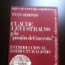 Libros de segunda mano: CLAUDE LEVI/STRAUSS O LA PASIÓN DEL INCESTO - YVAN SIMONIS - INTROD. AL ESTRUCTURALISMO - BCN - 1969. Lote 43044911