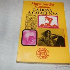 Libros de segunda mano: LA DONA A CATALUNYA MARÍA AURÈLIA CAPMANY. Lote 43229382