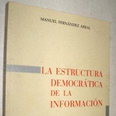 Libros de segunda mano: LA ESTRUCTURA DEMOCRATICA DE LA INFORMACION - MANUEL AREAL *. Lote 43233854
