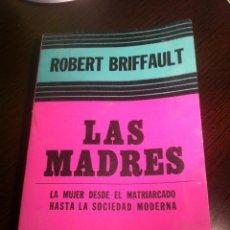 Libros de segunda mano: LAS MADRES - LA MUJER DESDE EL MATRIARCADO HASTA LA SOCIEDAD MODERNA - ROBERT BRIFFAULT - 1974 - . Lote 43353364