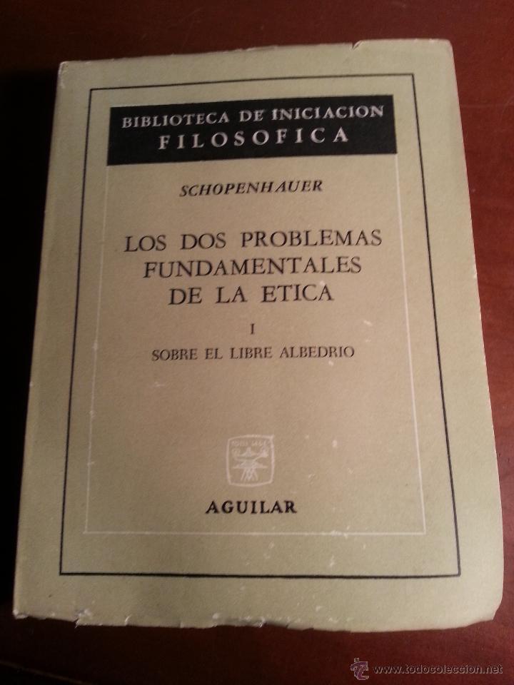 LOS DOS PROBLEMAS FUNDAMENTALES DE LA ETICA I - SOBRE EL LIBRE ALBEDRIO - SCHOPENHAUER - 1965 (Libros de Segunda Mano - Pensamiento - Sociología)