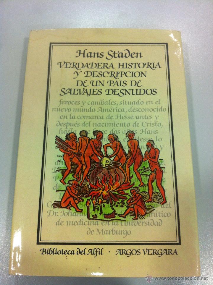 VERDADERA HISTORIA Y DESCRIPCION DE UN PAIS DE SALVAJES DESNUDOS - HANS STADEN - ARGOS VERGARA -1983 (Libros de Segunda Mano - Pensamiento - Sociología)