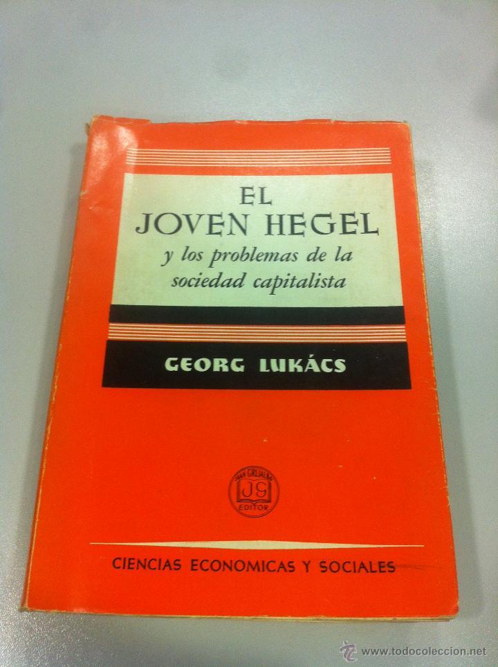 EL JOVEN HEGEL Y LOS PROBLEMAS DE LA SOCIEDAD CAPITALISTA - GEORG LUKACS - ED. GRIJALBO - 1ª EDICION (Libros de Segunda Mano - Pensamiento - Sociología)