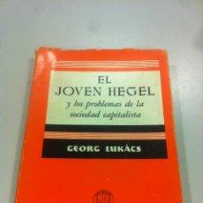 Libros de segunda mano: EL JOVEN HEGEL Y LOS PROBLEMAS DE LA SOCIEDAD CAPITALISTA - GEORG LUKACS - ED. GRIJALBO - 1ª EDICION. Lote 43505919
