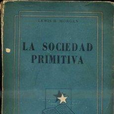 Libros de segunda mano: LEWIS MORGAN : LA SOCIEDAD PRIMITIVA (LAUTARO, 1946). Lote 43514302