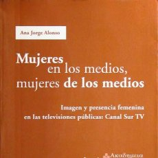 Libros de segunda mano: MUJERES EN LOS MEDIOS, MUJERES DE LOS MEDIOS. IMAGEN Y PRESENCIA FEMENINA EN LAS TELEVISIONES PUBLIC. Lote 43582310