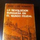 Libros de segunda mano: LA REVOLUCION BURGUESA EN EL MUNDO FEUDAL- JOSE LUIS ROMERO - EDIT. SUDAMERICANA - BUENOS AIRES-1967. Lote 43591667