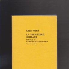 Libros de segunda mano: LA IDENTIDAD HUMANA - EDGAR MORIN - CIRCULO 2004. Lote 43737575