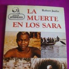 Libros de segunda mano: ANTROPOLOGIA - JAULIN - LA MUERTE EN LOS SARA - MITRE 1985- A ESTRENAR DE STOCK DE LIBRERIA. Lote 43738203