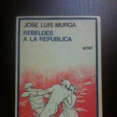 Libros de segunda mano: REBELDES A LA REPUBLICA - JOSE LUIS MURGA - ARIEL - BARCELONA - 1979 -. Lote 43775345