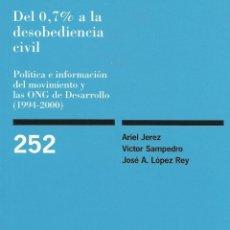 Libros de segunda mano: DEL 0,7% A LA DESOBEDIENCIA CIVIL. POLÍTICA E INFORMACIÓN DEL MOVIMIENTO Y LAS ONG DE DESARROLLO. Lote 43811831