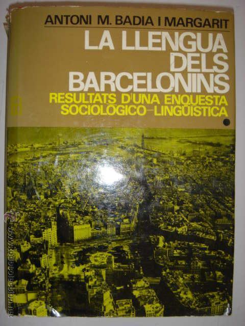 LA LLENGUA DELS BARCELONINS. BADIA I MARGARIT. EDICIONS 62. 1969. MIDE: 21 X 15,4 CMS. (Libros de Segunda Mano - Pensamiento - Sociología)