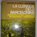 Libros de segunda mano: LA LLENGUA DELS BARCELONINS. BADIA I MARGARIT. EDICIONS 62. 1969. MIDE: 21 X 15,4 CMS.. Lote 43842338