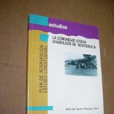 Libros de segunda mano: LA COMUNIDAD GITANA CHABOLISTA DE MONTEMOLÍN. M.CARMEN RODRÍGUEZ MARTÍN.ARAGÓN. ZARAGOZA. SOCIOLOGÍA. Lote 43875254