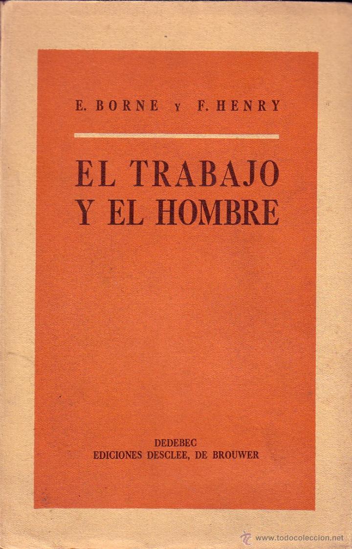 EL TRABAJO Y EL HOMBRE. BORNE E. Y HENRY F. (Libros de Segunda Mano - Pensamiento - Sociología)