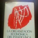 Libros de segunda mano: LA ORGANIZACION ECONOMICA DEL ESTADO INCA - JOHN V. MURRA - SIGLO VEINTIUNO - MEXICO - 1978 -. Lote 44181563