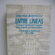 Libros de segunda mano: ENTRE LÍNEAS. TRABAJO E IDENTIDAD FEMENINA EN LA ESPAÑA CONTEMPORÁNEA. BORDERÍAS (CRISTINA) - 1993. Lote 44308499