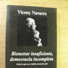 Libros de segunda mano: BIENESTAR INSUFICIENTE , DEMOCRACIA INCOMPLETA – VIÇENÇ NAVARRO. Lote 44660764