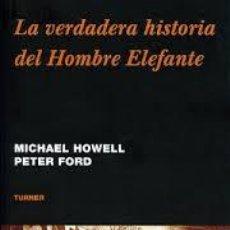 Libros de segunda mano: LA VERDADERA HISTORIA DEL HOMBRE ELEFANTE, MICHAEL HOWELL, PETER FORD, TURNER. Lote 44769139