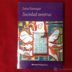 Libros de segunda mano: SOCIEDAD AVESTRUZ, POR SAVIO RAMOGAR, EDIC, MANDALA Y LÁPIZ CERO, 2006, NUEVO. Lote 44784407