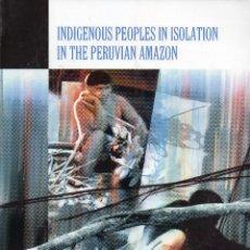 Second hand books - INDIGENOUS PEOPLES IN ISOLATION IN THE PERUVIAN AMAZON. BEATRIZ HUERTAS CASTILLO.ED. IWGIA 2004. - 44989266