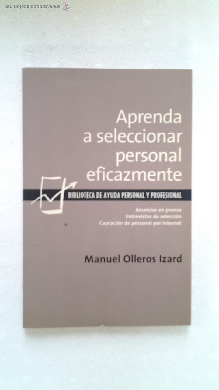 APRENDA A SELECCIONAR PERSONAL EFICAZMENTE, MANUEL OLLEROS IZARD, 2008. (Libros de Segunda Mano - Pensamiento - Sociología)