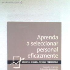 Libros de segunda mano: APRENDA A SELECCIONAR PERSONAL EFICAZMENTE, MANUEL OLLEROS IZARD, 2008.. Lote 45063854