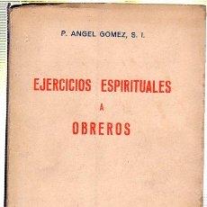 Libros de segunda mano: EJERCICIOS ESPIRITUALES A OBREROS. P. ANGEL GOMEZ. 1957. Lote 45177357