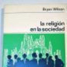 Libros de segunda mano: LA RELIGIÓN EN LA SOCIEDAD.WILSON, BRYAN R. Lote 45178966