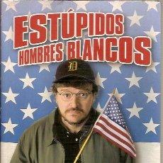 Libros de segunda mano: ESTUPIDOS HOMBRES BLANCOS MICHAEL MOORE EDICIONES B. Lote 45438330