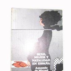 Libros de segunda mano: SEXO, MUJER Y NATALIDAD EN ESPAÑA. DE MIGUEL AMANDO.. Lote 3506329