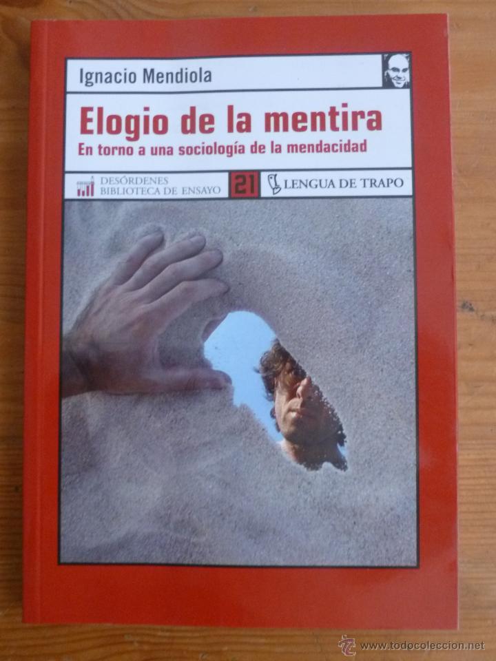 ELOGIO DE LA MENTIRA.EN TORNO A UNA SOCIOLOGIA DE LA MENDACIDAD. IGNACIO MENDIOLA.L.TRAPO. 2006 170 (Libros de Segunda Mano - Pensamiento - Sociología)