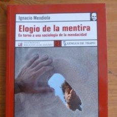 Libros de segunda mano: ELOGIO DE LA MENTIRA.EN TORNO A UNA SOCIOLOGIA DE LA MENDACIDAD. IGNACIO MENDIOLA.L.TRAPO. 2006 170. Lote 45882851