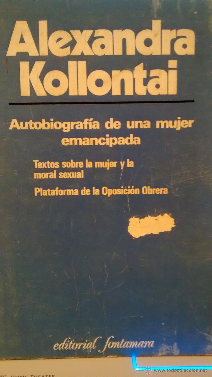 AUTOBIOGRAFÍA DE UNA MUJER EMANCIPADA/LA MUJER Y LA MORAL SEXUAL Y OTROS DE A. KOLLONTAI,(FONTAMARA) (Libros de Segunda Mano - Pensamiento - Sociología)